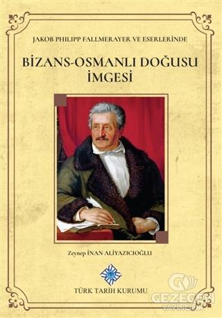 Jakob Philipp Fallmerayer ve Eserlerinde Bizans-Osmanlı Doğusu İmgesi