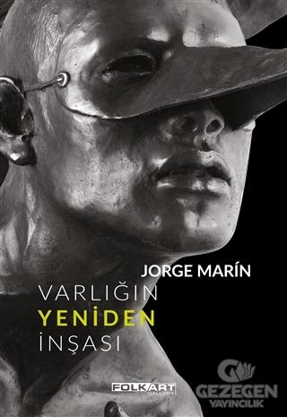 Jorge Marin - Varlığın Yeniden İnşası