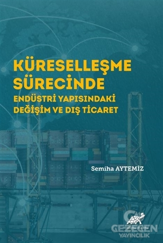 Küreselleşme Sürecinde Endüstri Yapısındaki Değişim ve Dış Ticaret