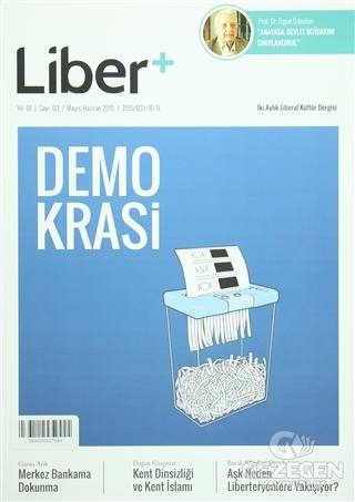 Liber+ İki Aylık Liberal Kültür Dergisi Sayı: 3 Mayıs - Haziran 2015