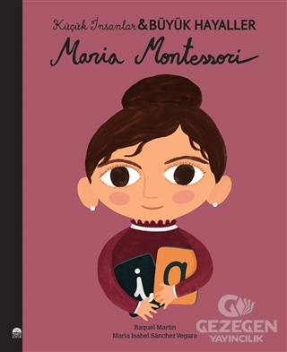 Maria Montessori - Küçük İnsanlar Büyük Hayaller