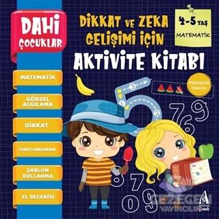 Matematik - Dahi Çocuklar Dikkat ve Zeka Gelişimi İçin Aktivite Kitabı (4-5 Yaş)