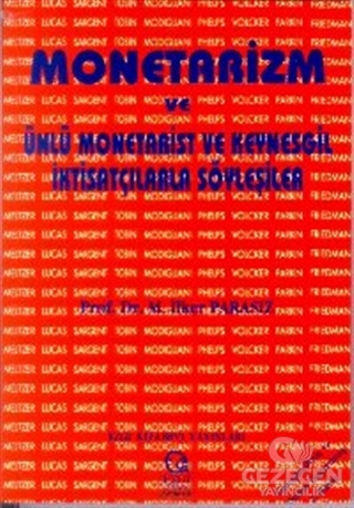 Monetarizm Ve Ünlü Monetarist Ve Keynesgil İktisatçılarla Söyleşiler