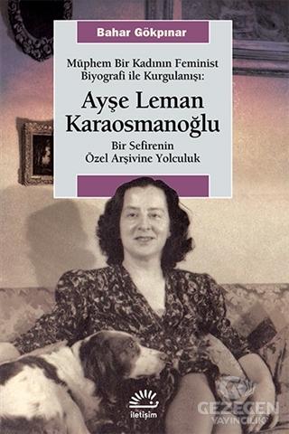 Müphem Bir Kadının Feminist Biyografi ile Kurgulanışı : Ayşe Leman Karaosmanoğlu