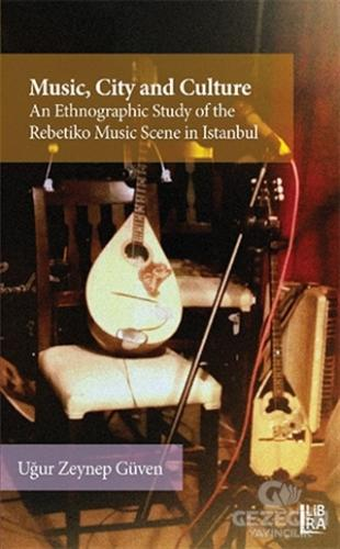 Music City and Culture an Ethnographic Study of the Rebetiko Music Scene in Istanbul
