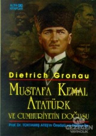 Mustafa Kemal Atatürk ve Cumhuriyetin Doğuşu