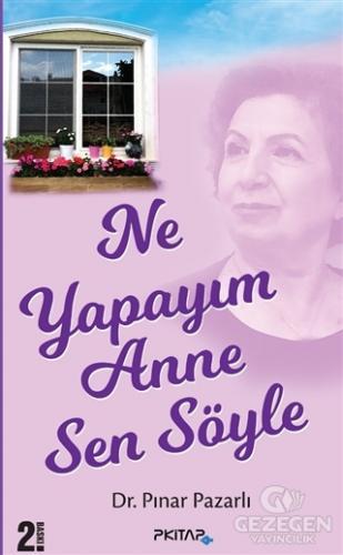 Ne Yapayım Anne Sen Söyle Pınar Pazarlı P Kitap Yayıncılık
