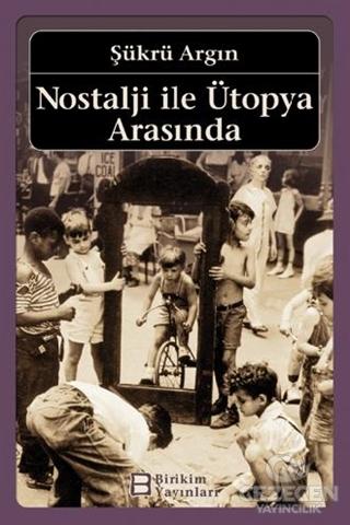 Nostalji ile Ütopya Arasında