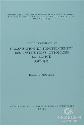 Organisation Et Fonctionnement Des İnstitutions Ottomanes En Egypte (1517-1917)