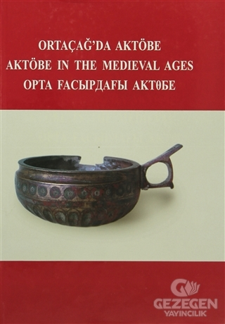 Ortaçağ'Da Aktöbe - Aktöbe İn The Medieval Ages