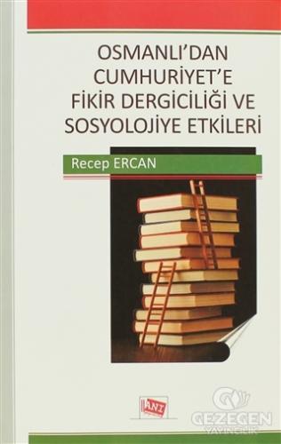 Osmanlı'Dan Cumhuriyet'E Fikir Dergiciliği Ve Sosyolojiye Etkileri