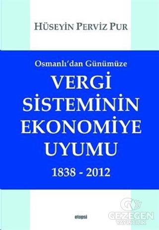 Osmanlı'dan Günümüze Vergi Sisteminin Ekonomiye Uyumu 1838 - 2012
