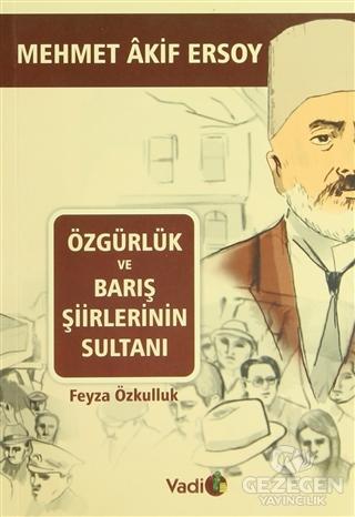 Özgürlük Ve Barış Şiirlerinin Sultanı Mehmet Akif Ersoy Feyza Özkulluk