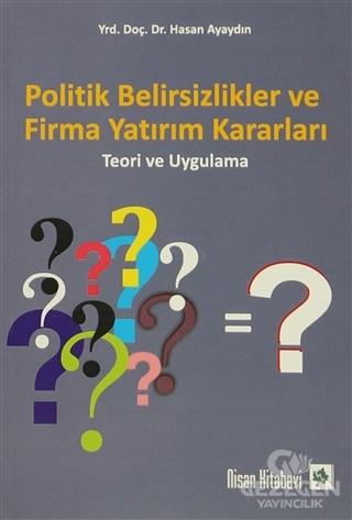 Politik Belirsizlikler ve Firma Yatırım Kararları