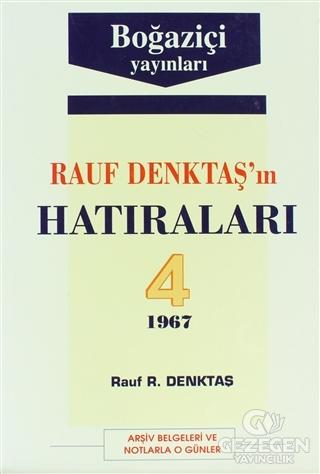 Rauf Denktaş'In Hatıraları Cilt: 4 1967 Arşiv Belgeleri Ve Notlarla O Günler