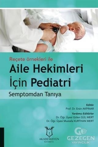 Reçete Örnekleri ile Aile Hekimleri İçin Pediatri Semptomdan Tanıya