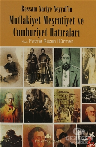 Ressam Naciye Neyyal'in Mutlakiyet Meşrutiyet ve Cumhuriyet Hatıraları