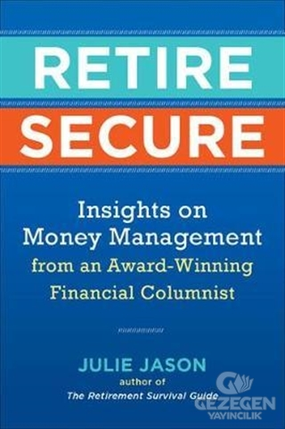 Retire Secure: Insights on Money Management from an Award-Winning Financial Columnist