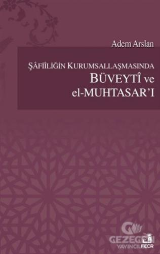 Şafiiliğin Kurumsallaşmasında Büveyti ve el Muhtasar'ı