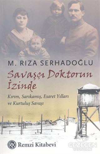 Savaşçı Doktorun İzinde Kırım, Sarıkamış, Esaret Yılları ve Kurtuluş Savaşı