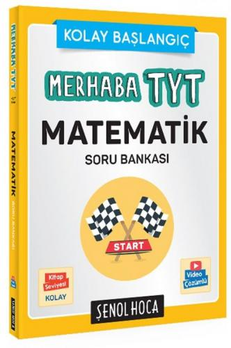 Şenol Hoca Merhaba TYT Matematik Kolay Başlangıç Soru Bankası Video Çözümlü Şenol Hoca Yayınları