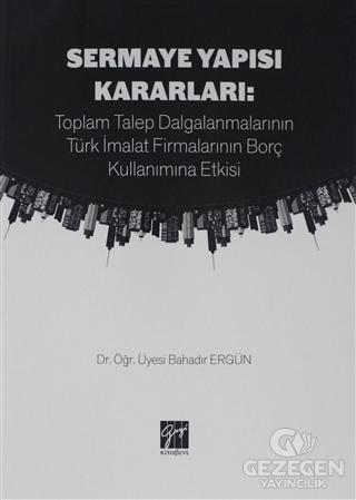 Sermaye Yapısı Kararları: Toplam Talep Dalgalanmalarının Türk İmalat Firmalarının Borç Kullanımına Etkisi