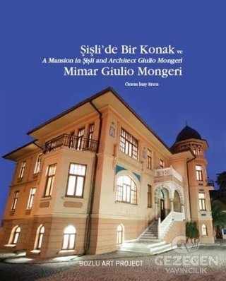 Şişli'De Bir Konak Ve Mimar Giulio Mongeri / A Mansion İn Şişli And Architect Giulio Mongeri