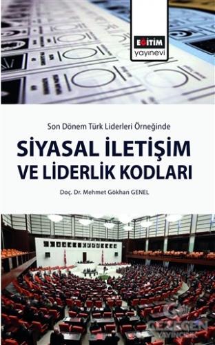 Son Dönem Türk Liderleri Örneğinde Siyasal İletişim ve Liderlik Kodları