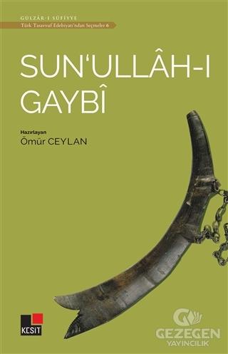 Sun'ullah-ı Gaybi - Türk Tasavvuf Edebiyatı'ndan Seçmeler 6