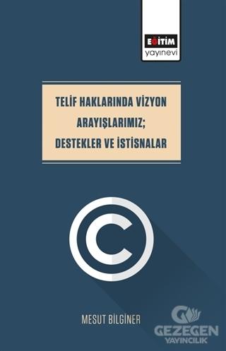 Telif Haklarında Vizyon Arayışlarımız; Destekler Ve İstisnalar