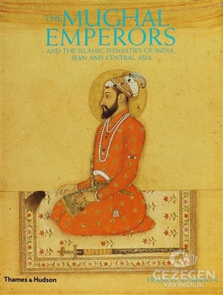 The Mughal Emperors: And the Islamic Dynasties of India, Iran and Central Asia