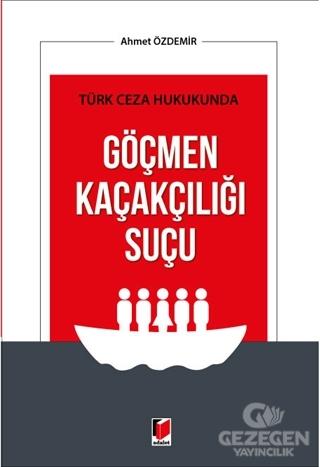 Türk Ceza Hukukunda Göçmen Kaçakçılığı Suçu