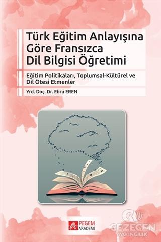 Türk Eğitim Anlayışına Göre Fransızca Dil Bilgisi Öğretimi  Pegem Akademi Yayıncılık