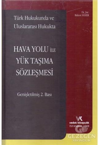 Türk Hukukunda ve Uluslararası Hukukta Hava Yolu ile Yük Taşıma Sözleşmesi