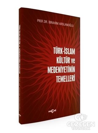Türk-İslam Kültür ve Medeniyetinin Temelleri