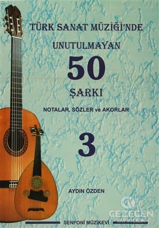 Türk Sanat Müziği'nde Unutulmayan 50 Şarkı : Notalar, Sözler ve Akorlar - 3