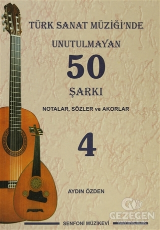 Türk Sanat Müziği'nde Unutulmayan 50 Şarkı : Notalar, Sözler ve Akorlar - 4
