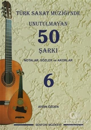 Türk Sanat Müziği'nde Unutulmayan 50 Şarkı : Notalar, Sözler ve Akorlar - 6