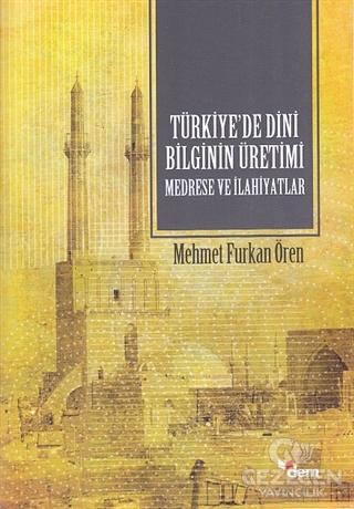 Türkiye'de Dini Bilginin Üretimi - Medrese ve İlahiyatlar