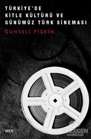 Türkiye'de Kitle Kültürü ve Günümüz Türk Sineması