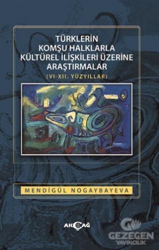 Türklerin Komşu Halklarla Kültürel İlişkileri Üzerine Araştırmalar (6-12. Yüzyıllar)