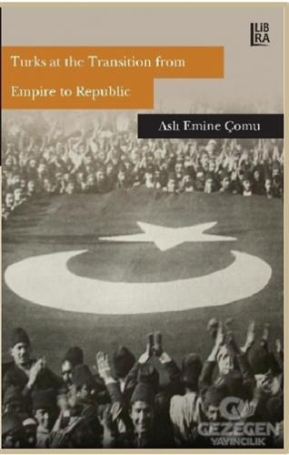 Turks at the Transition from Empire to Republic