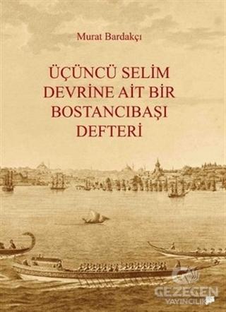 Üçüncü Selim Devrine Ait Bir Bostancıbaşı Defteri