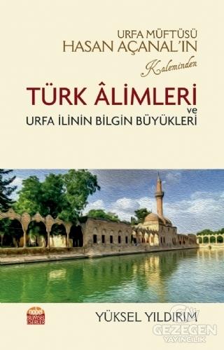 Urfa Müftüsü Hasan Açanal'In Kaleminden Türk Alimleri Ve Urfa İlinin Bilgin Büyükleri
