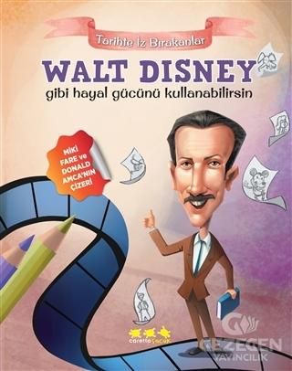 Walt Disney Gibi Hayal Gücünü Kullanabilirsin