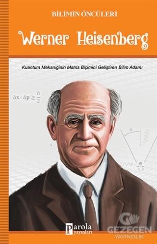 Werner Heisenberg - Bilimin Öncüleri
