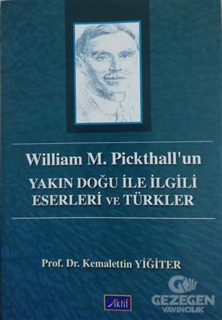 William M. Pickthall'Un Yakın Doğu İle İlgili Eserleri Ve Türkler