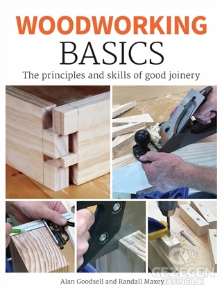 Woodworking Basics : The Principles And Skills Of Good Joinery