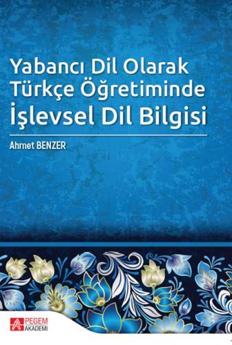 Pegem Yabancı Dil Olarak Türkçe Öğretiminde İşlevsel Dil Bilgisi - Ahmet Benzer Pegem Akademi Yayıncılık