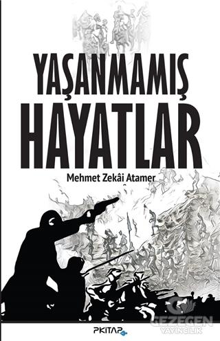 Yaşanmamış Hayatlar Mehmet Zekai Atamer P Kitap Yayıncılık